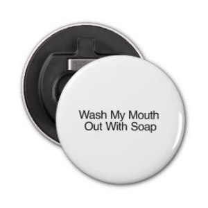 wash_my_mouth_out_with_soap_ai_zazzlebuttonbottleopener-rc2e91765f5e44bf0935ef0964ba6a823_z84df_324