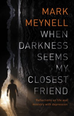 Mark Meynell, depression, When darkness seems my closest friend